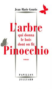 Jean-Marie Gourio - L'arbre qui donna le bois dont on fit Pinocchio