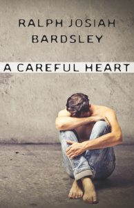 Ralph Josiah Bardsley - A Careful Heart